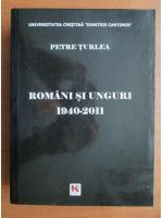 Anticariat: Petre Turlea - Romani si Unguri 1940-2011