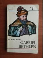 Anticariat: Petru Bunta - Gabriel Bethlen
