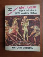 Anticariat: Robert Flaceliere - Viata de toate zilele in Grecia secolului lui Pericle