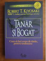 Anticariat: Robert T. Kiyosaki - Tanar si bogat. Cum sa faci avere de tanar, pentru totdeauna