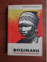 Anticariat: Romulus Vulcanescu - Bosimanii