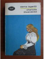 Anticariat: Selma Lagerlof - Charlotte Lowenskold