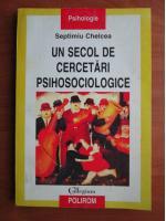 Septimiu Chelcea - Un secol de cercetari psihosociologice