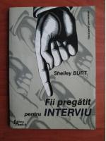 Shelley Burt - Fii pregatit pentru interviu