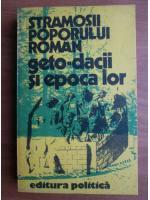 Anticariat: Stramosii poporului roman. Geto-dacii si epoca lor
