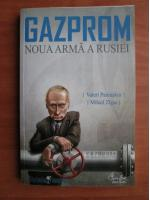 Valeri Paniuskin - Gazprom, noua arma a Rusiei