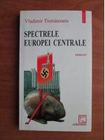 Anticariat: Vladimir Tismaneanu - Spectrele Europei centrale