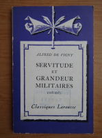 Anticariat: Alfred de Vigny - Servitude et grandeur militaires