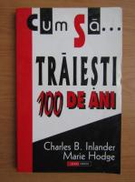 Charles B. Inlander - Cum sa traiesti 100 de ani