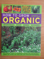 Christine Lavelle - How to grow organic vegetables, fruit, herbs, flowers