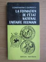 Anticariat: Constantin C. Giurescu - La formation de l'etat national unitaire roumain
