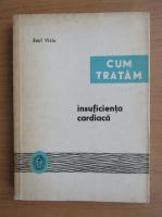 Anticariat: Emil Viciu - Cum tratam insuficienta cardiaca