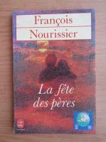 Anticariat: Francois Nourissier - La fete des peres