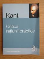 Immanuel Kant - Critica ratiunii practice. Intemeierea metafizicii moravurilor