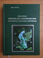 Anticariat: Iqbal Haciyev - Relatiile Republicii Azerbaidjan cu statele din Asia Centrala