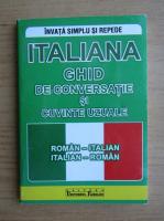 Italiana. Ghid de conversatie si cuvinte uzuale roman-italian, italian-roman