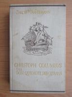 Anticariat: Jakob Wassermann - Christoph Columbus. Der Don Quichote des Ozeans (1929)
