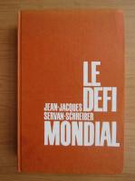 Anticariat: Jean Jacques Servan Schreiber - Le defi mondial