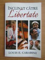 Anticariat: Louis E. Carabini - Inclinat catre libertate