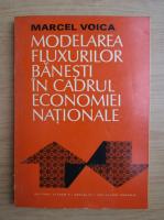 Anticariat: Marcel Voica - Modelarea fluxurilor banesti in cadrul economiei nationale