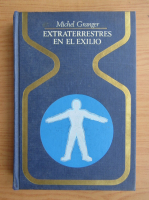 Anticariat: Michel Granger - Extraterrestres en el exilio