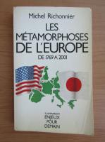 Anticariat: Michel Richonnier - Les metamorphoses de l'Europe de 1769 a 2001