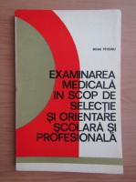 Anticariat: Mihai Peteanu - Examinarea medicala in scop de selectie si orientare scolara si profesionala