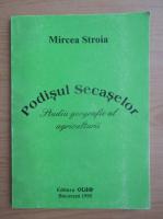 Anticariat: Mircea Stroia - Podisul Secaselor. Studiu geografic al agriculturii