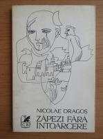 Nicolae Dragos - Zapezi fara intoarcere