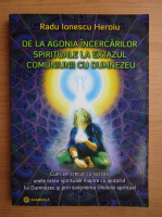 Anticariat: Radu Ionescu Heroiu - De la agonia incercarilor spirituale la extazul comuniunii cu Dumnezeu
