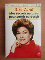 Anticariat: Rika Zarai - Mes secrets naturels pour guerir et reussir