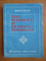 Anticariat: Simion Ghita - Titu Maiorescu si filosofia europeana