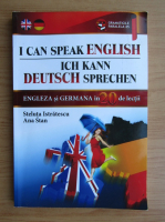 Steluta Istratescu - I can speak english. Ich Kann Deutsch sprechen. Engleza si germana in 20 de lectii