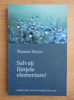 Anticariat: Thomas Mayer - Salvati fiintele elementare