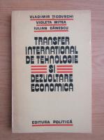 Anticariat: Vladimir Ticovschi - Transfer international de tehnologie si dezvoltare economica