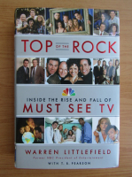 Warren Littlefield - Top of the rock. Inside the Rise and Fall of Must See TV