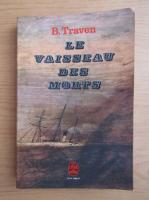 Anticariat: B. Traven - Le vaisseau des morts