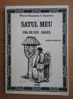 Anticariat: Dumitru I. Ionescu - Satul meu, Uda de Sus, Arges. Studiu monografic