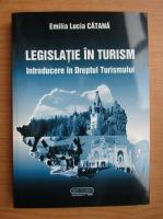Anticariat: Emilia Lucia Catana - Legislatie in turism