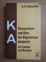 Anticariat: G. H. Schumacher - Kompendium und Atlas der Allgemeinen Anatomie mit Zytologie und Histologie