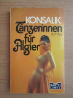 Anticariat: Heinz G. Konsalik - Tanzerinnen fur algier
