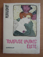 Henri Perruchot - Toulouse-Lautrec elete