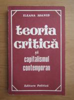 Ileana Ioanid - Teoria critica si capitalismul contemporan