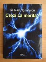 Anticariat: Ilie Radu Ignatescu - Crezi ca merita?