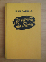 Anticariat: Jean Cathala - Sie verraten den Frieden