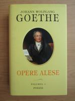 Johann Wolfgang Goethe - Opere alese (volumul 1)
