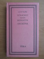 Anticariat: Lytton Strachey - Miniatur arckepek