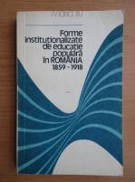 Anticariat: Maria Itu - Forme institutionalizate de educatie populara in Romania, 1859-1918
