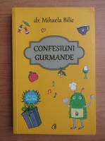 Anticariat: Mihaela Bilic - Confesiuni gurmande