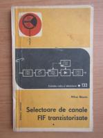 Anticariat: Mihai Basoiu - Selectoare de canale FIF tranzistorizate (volumul 1)